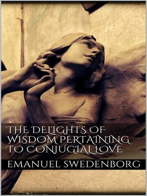 cover image of The Delights of Wisdom Pertaining to Conjugial Love