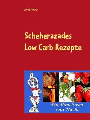 cover image of Scheherazades Low Carb Rezepte