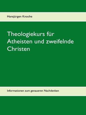 cover image of Theologiekurs für Atheisten und zweifelnde Christen