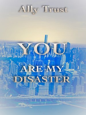 cover image of YOU ARE MY DISASTER