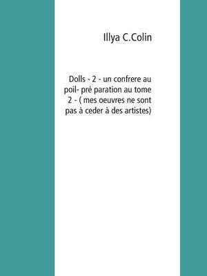 cover image of Dolls- 2--un confrere au poil- préparation au tome 2--( mes oeuvres ne sont pas à ceder à des artistes )