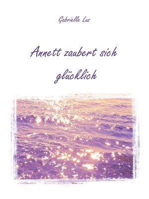 cover image of Annett zaubert sich glücklich