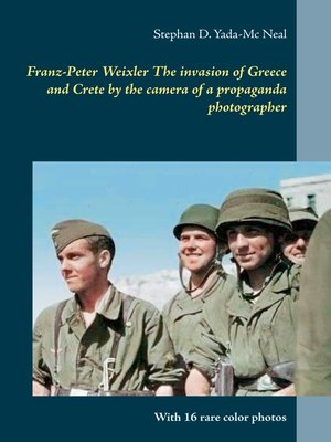 cover image of Franz-Peter Weixler  the invasion of  Greece and Crete by the camera of a propaganda photographer