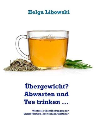 cover image of Übergewicht? Abwarten und Tee trinken ...