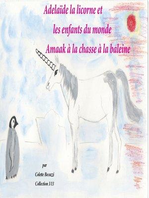 cover image of Adélaïde la licorne et les enfants du monde--Amaak à la chasse à la baleine