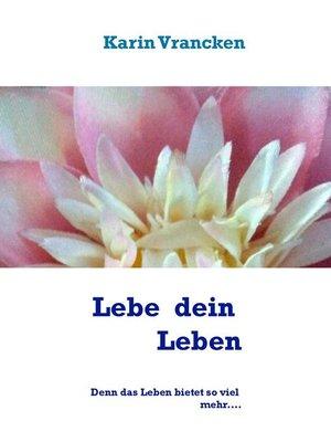 cover image of Lebe und Liebe dein Leben