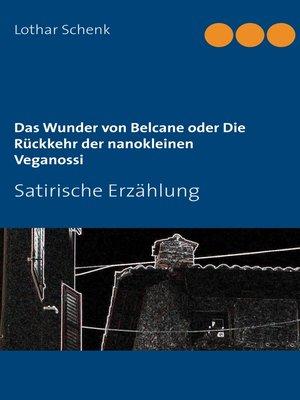 cover image of Das Wunder von Belcane oder Die Rückkehr der nanokleinen Veganossi