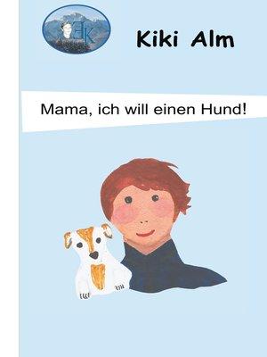 cover image of Mama, ich will einen Hund!