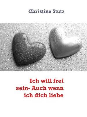 cover image of Ich will frei sein- Auch wenn ich dich liebe
