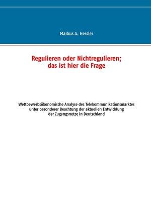 cover image of Regulieren oder Nichtregulieren; das ist hier die Frage