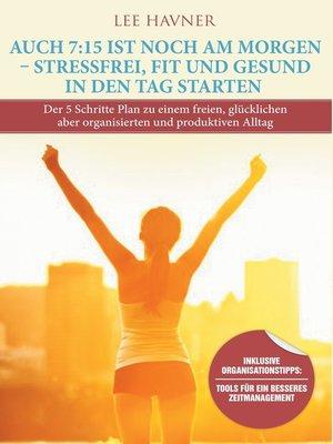 cover image of Auch 7 -15 ist noch am Morgen – Stressfrei, fit und Gesund in den Tag starten