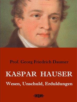 cover image of Kaspar Hauser--Wesen, Unschuld, Erduldungen