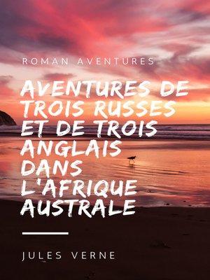 cover image of Aventures de Trois Russes et de Trois Anglais dans l'Afrique Australe