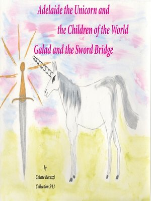 cover image of Adelaide the Unicorn and the Children of the World--Galad and the Sword Bridge