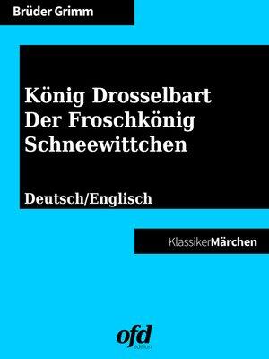 cover image of König Drosselbart--Der Froschkönig--Schneewittchen