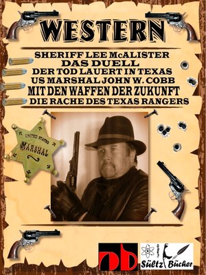 cover image of WESTERN--Sheriff Lee McAlister in DAS DUELL--US Marshal John W. Cobb in MIT DEN WAFFEN DER ZUKUNFT--Die Rache des Texas Rangers, sowie Der Tod lauert in Texas