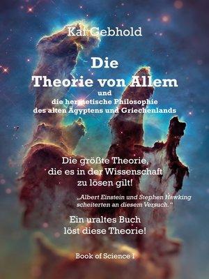 cover image of Die Theorie von Allem und die hermetische Philosophie des alten Ägyptens und Griechenlands