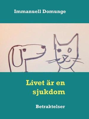 cover image of Livet är en sjukdom