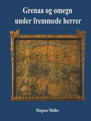 cover image of Grenaa og omegn under fremmede herrer