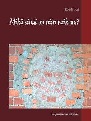 cover image of Mikä siinä on niin vaikeaa?