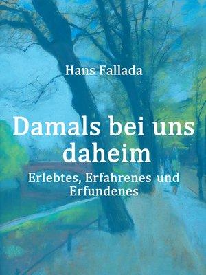 cover image of Damals bei uns daheim