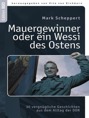 cover image of Der Mauergewinner oder ein Wessi des Ostens