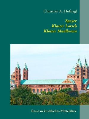 cover image of Speyer + Kloster Lorsch + Kloster Maulbronn
