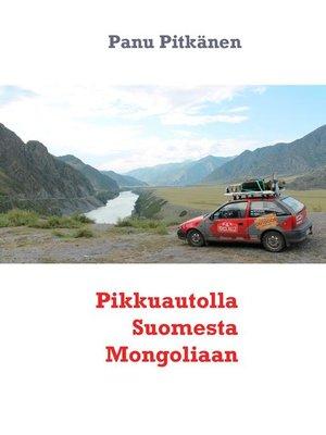 cover image of Pikkuautolla Suomesta Mongoliaan