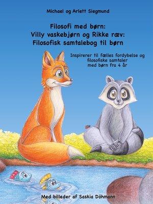 cover image of Filosofi med børn--Villy vaskebjørn og Rikke ræv--Filosofisk samtalebog til børn