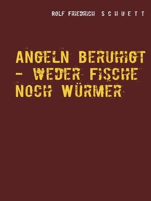 cover image of Angeln beruhigt--weder Fische noch Würmer