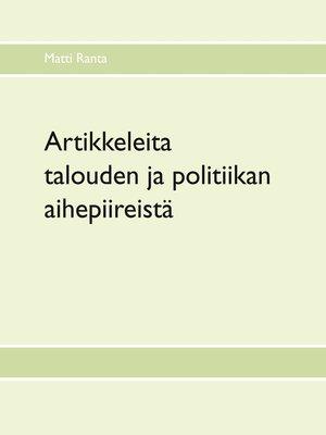cover image of Artikkeleita talouden ja politiikan aihepiireistä
