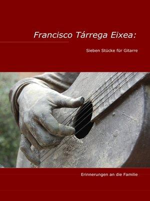 cover image of Francisco Tárrega Eixea--Sieben Stücke für Gitarre