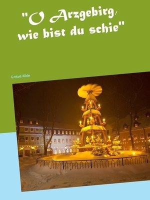 """cover image of """"O Arzgebirg, wie bist du schie"""""""