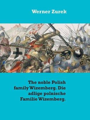 cover image of The noble Polish family Wizemberg. Die adlige polnische Familie Wizemberg.