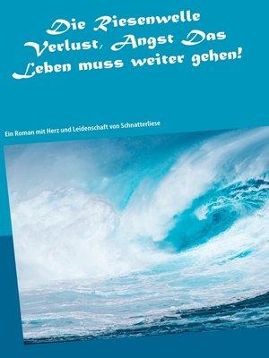 cover image of Die Riesenwelle-Verlust, Angst Das Leben muss weitergehen!