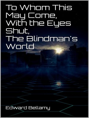 cover image of To Whom This May Come, With the Eyes Shut, the Blindman's World