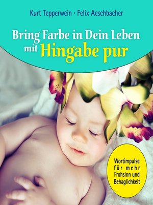 cover image of Bring Farbe in Dein Leben mit Hingabe pur