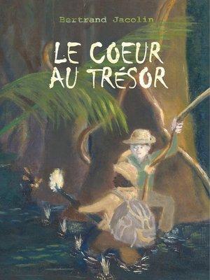 cover image of Le Coeur au Trésor