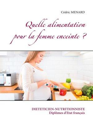 cover image of Quelle alimentation pour la femme enceinte ?