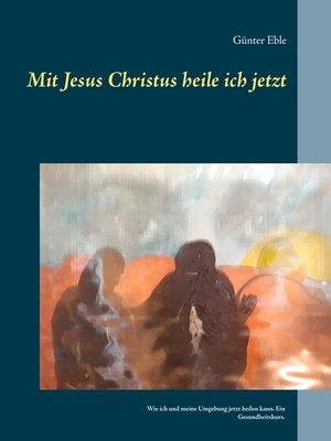 cover image of Mit Jesus Christus heile ich jetzt