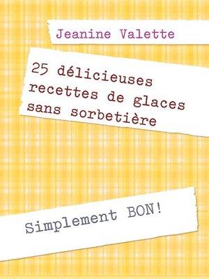 cover image of 25 délicieuses recettes de glaces sans sorbetière