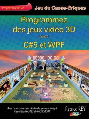 cover image of Programmez des jeux video 3D avec C#5 et WPF