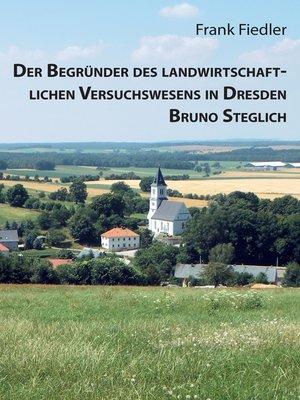 cover image of Der Begründer des landwirtschaftlichen Versuchswesens in Dresden Bruno Steglich