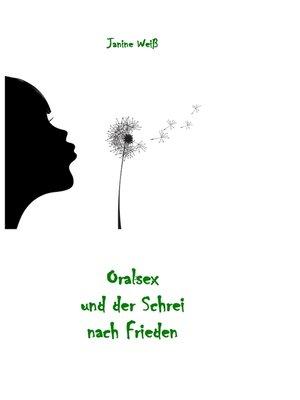 cover image of Oralsex und der Schrei nach Frieden