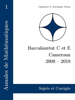 cover image of Annales de Mathématiques, Baccalauréat C et E, Cameroun, 2008--2018