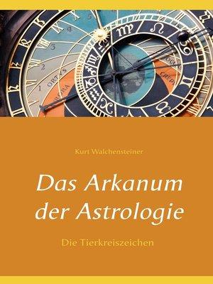 cover image of Das Arkanum der Astrologie--die Tierkreiszeichen