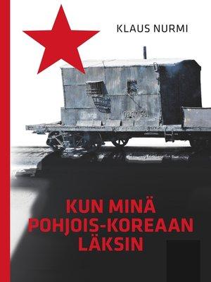 cover image of Kun minä Pohjois-Koreaan läksin