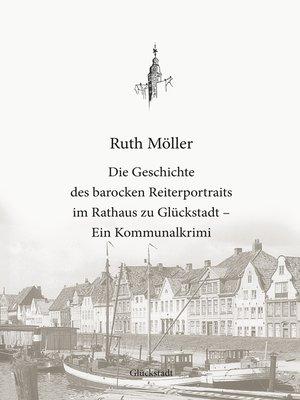 cover image of Die Geschichte des barocken Reiterportraits im Rathaus zu Glückstadt