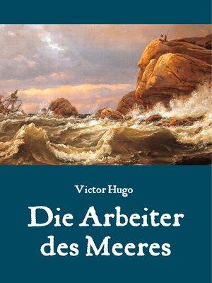 cover image of Die Arbeiter des Meeres--Ein Klassiker der maritimen Literatur