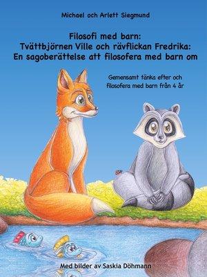 cover image of Filosofi med barn--Tvättbjörnen Ville och rävflickan Fredrika--En sagoberättelse att filosofera med barn om